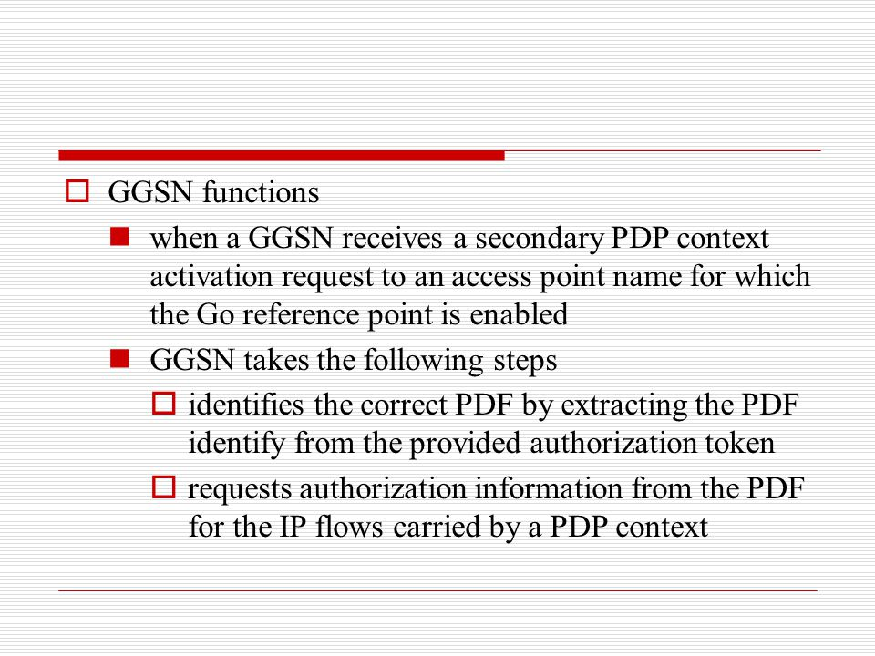 GGSN functions when a GGSN receives a secondary PDP context activation request to an access point name for which the Go reference point is enabled.