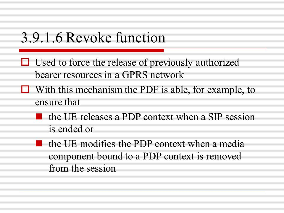 3.9.1.6 Revoke function Used to force the release of previously authorized bearer resources in a GPRS network.