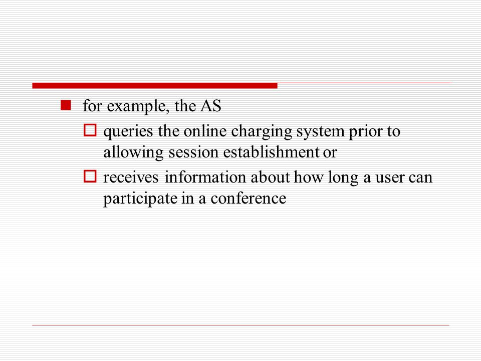 for example, the AS queries the online charging system prior to allowing session establishment or.