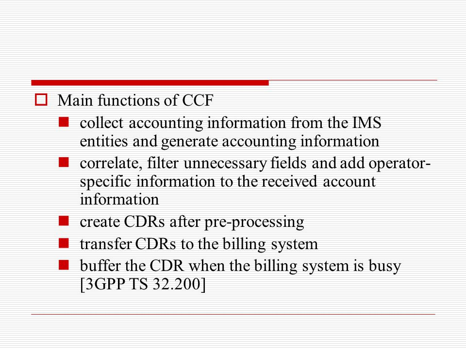 Main functions of CCF collect accounting information from the IMS entities and generate accounting information.