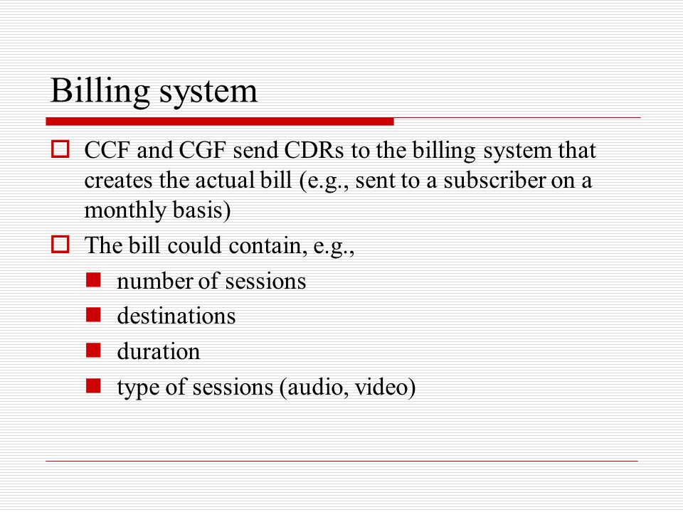 Billing system CCF and CGF send CDRs to the billing system that creates the actual bill (e.g., sent to a subscriber on a monthly basis)