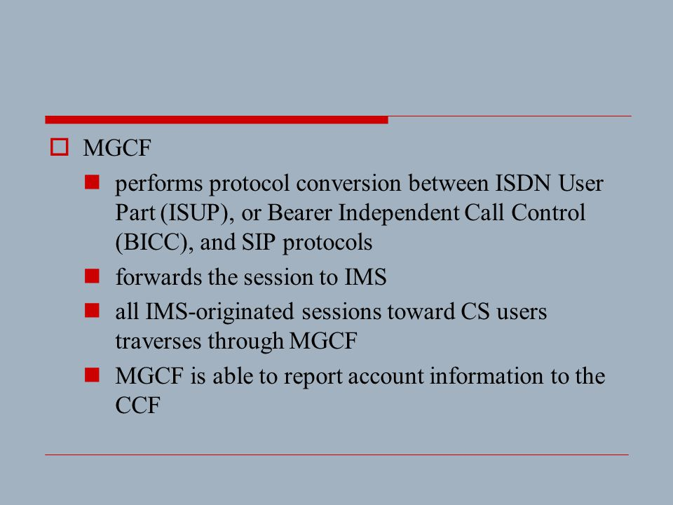 MGCF performs protocol conversion between ISDN User Part (ISUP), or Bearer Independent Call Control (BICC), and SIP protocols.