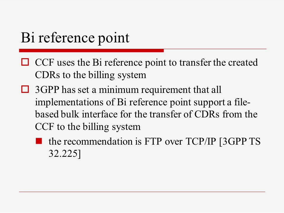 Bi reference point CCF uses the Bi reference point to transfer the created CDRs to the billing system.