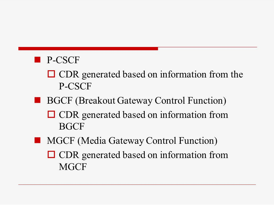 P-CSCF CDR generated based on information from the P-CSCF. BGCF (Breakout Gateway Control Function)