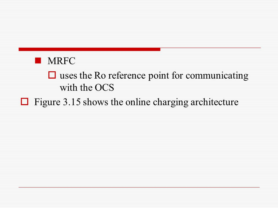 MRFC uses the Ro reference point for communicating with the OCS.