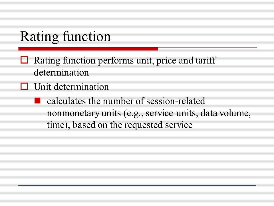Rating function Rating function performs unit, price and tariff determination. Unit determination.