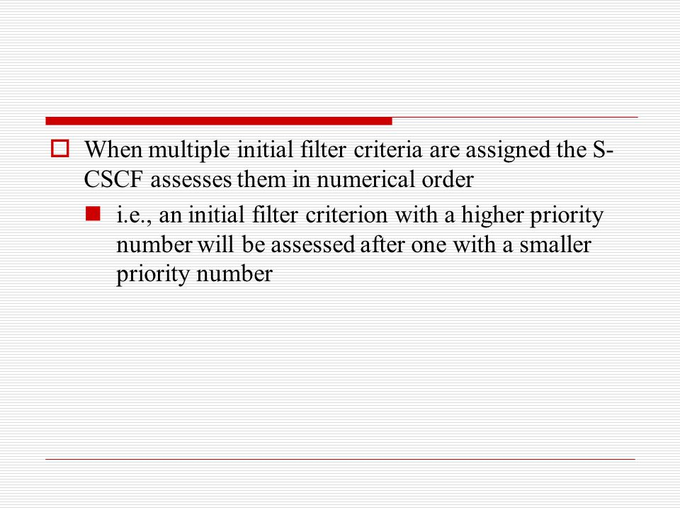 When multiple initial filter criteria are assigned the S-CSCF assesses them in numerical order