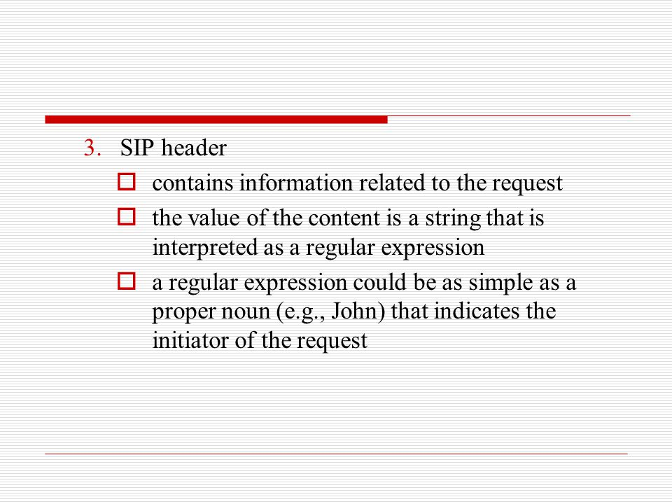 SIP header contains information related to the request. the value of the content is a string that is interpreted as a regular expression.