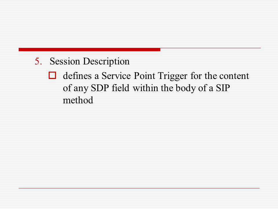 Session Description defines a Service Point Trigger for the content of any SDP field within the body of a SIP method.