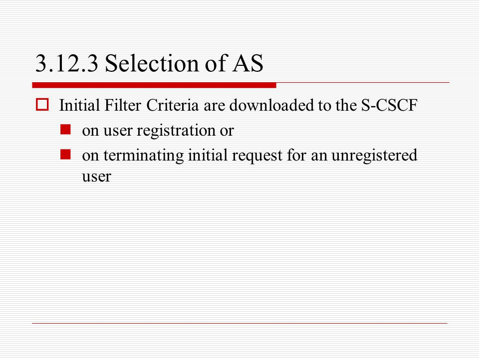 3.12.3 Selection of AS Initial Filter Criteria are downloaded to the S-CSCF. on user registration or.
