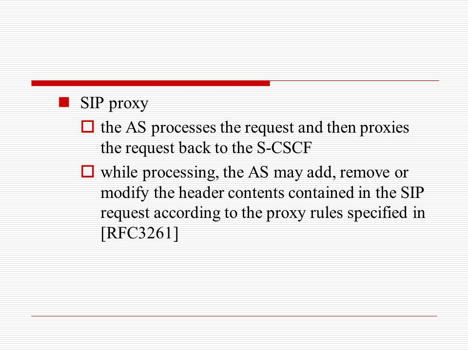 SIP proxy the AS processes the request and then proxies the request back to the S-CSCF.