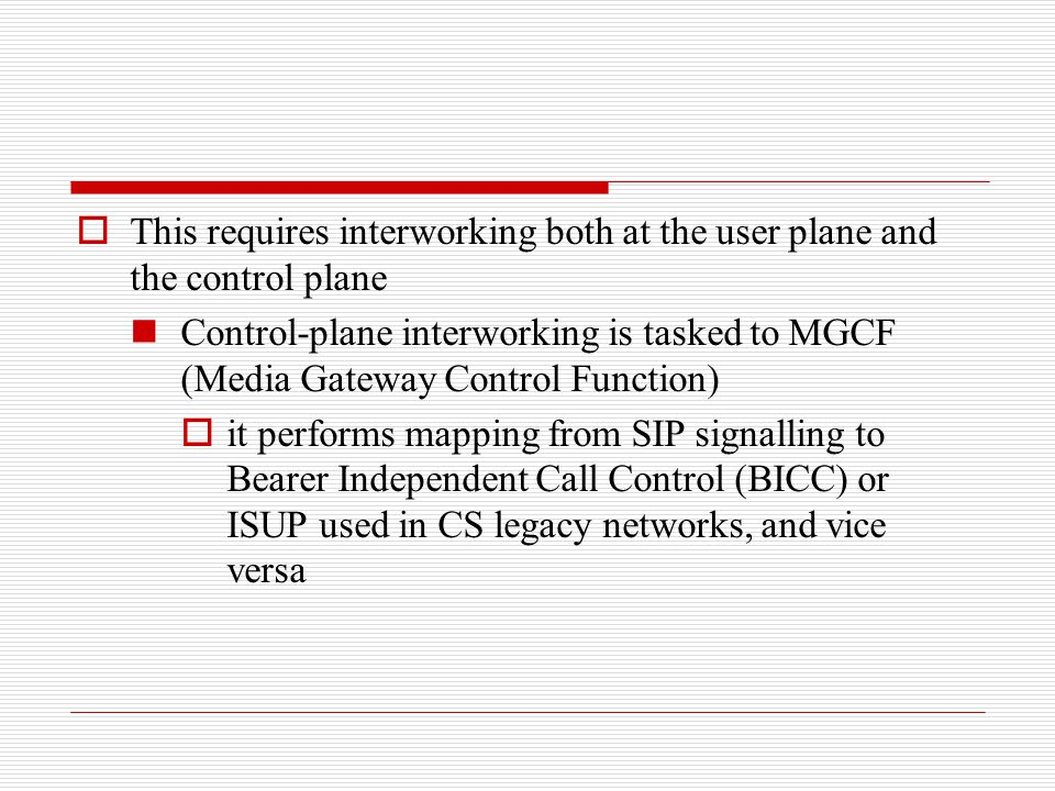 This requires interworking both at the user plane and the control plane