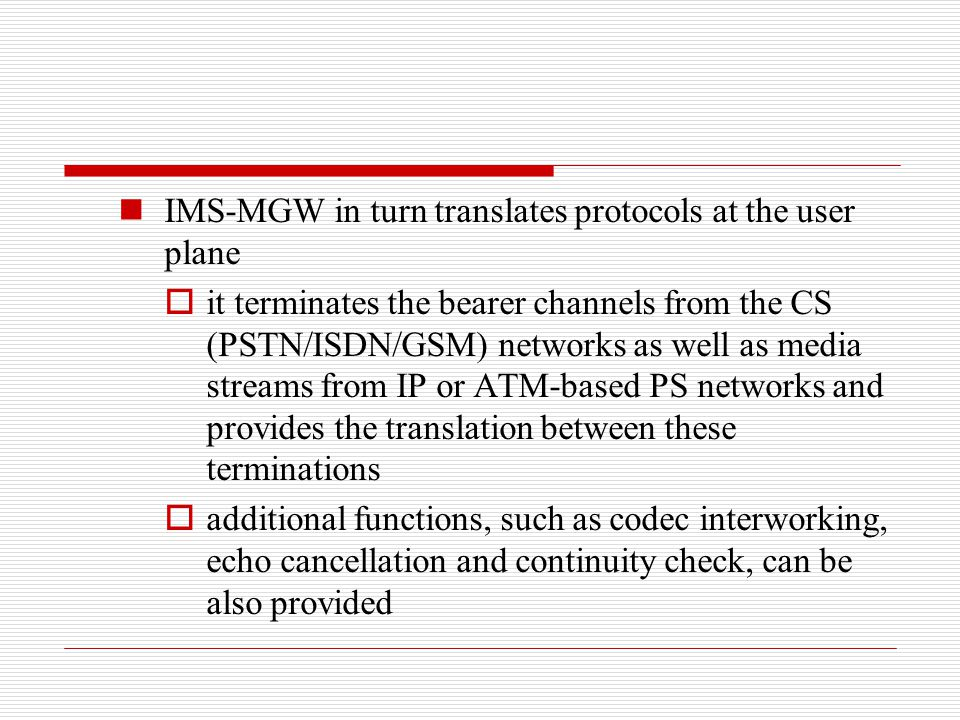 IMS-MGW in turn translates protocols at the user plane