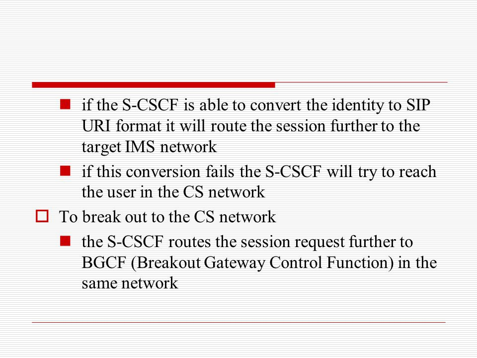 if the S-CSCF is able to convert the identity to SIP URI format it will route the session further to the target IMS network