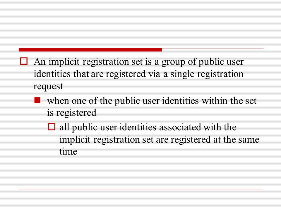 An implicit registration set is a group of public user identities that are registered via a single registration request