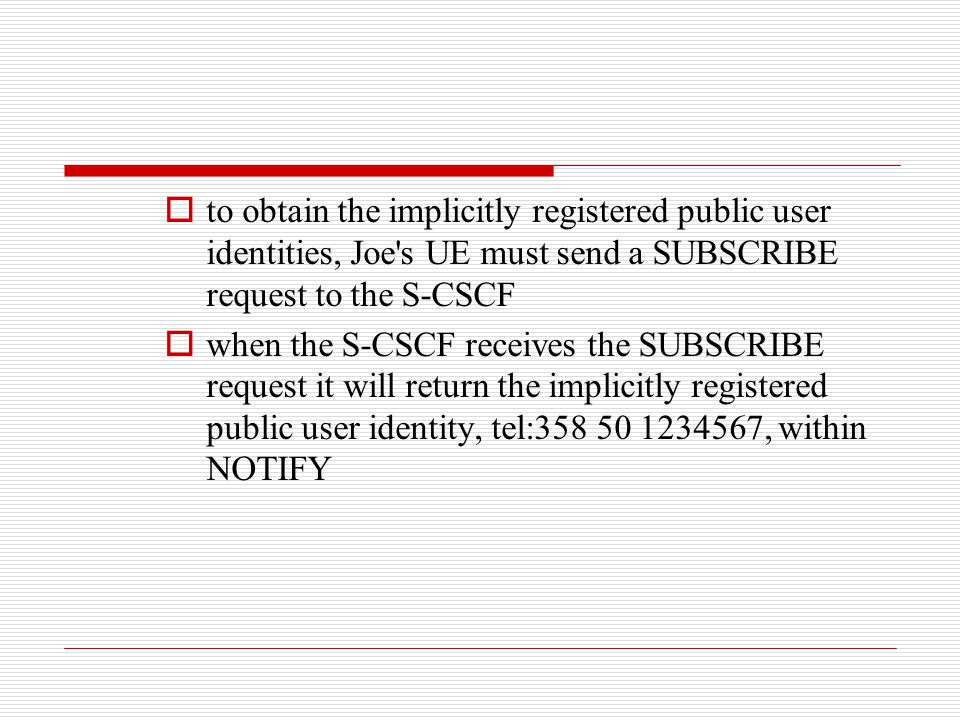 to obtain the implicitly registered public user identities, Joe s UE must send a SUBSCRIBE request to the S-CSCF