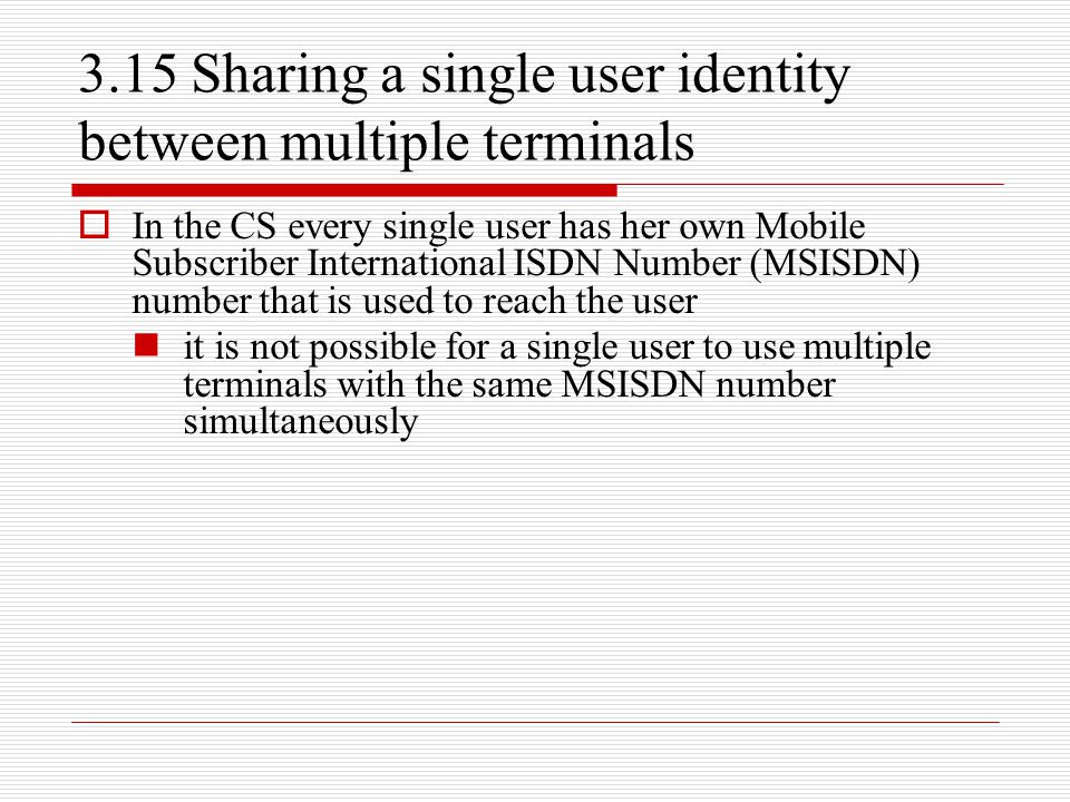 3.15 Sharing a single user identity between multiple terminals