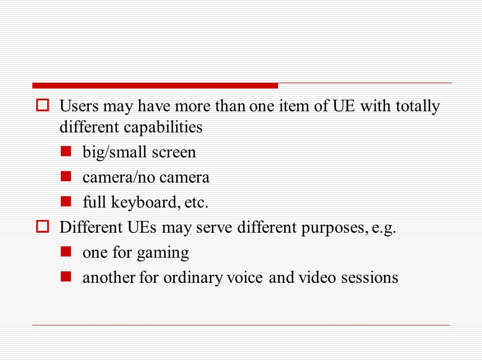 Users may have more than one item of UE with totally different capabilities