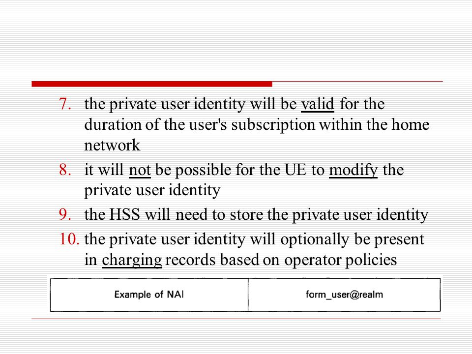 the private user identity will be valid for the duration of the user s subscription within the home network