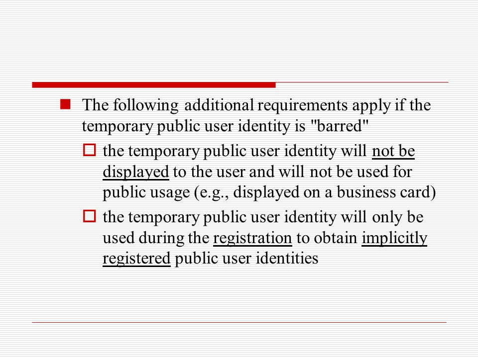 The following additional requirements apply if the temporary public user identity is barred