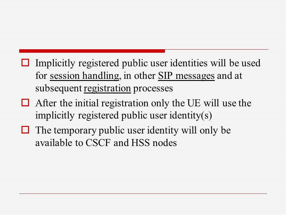 Implicitly registered public user identities will be used for session handling, in other SIP messages and at subsequent registration processes