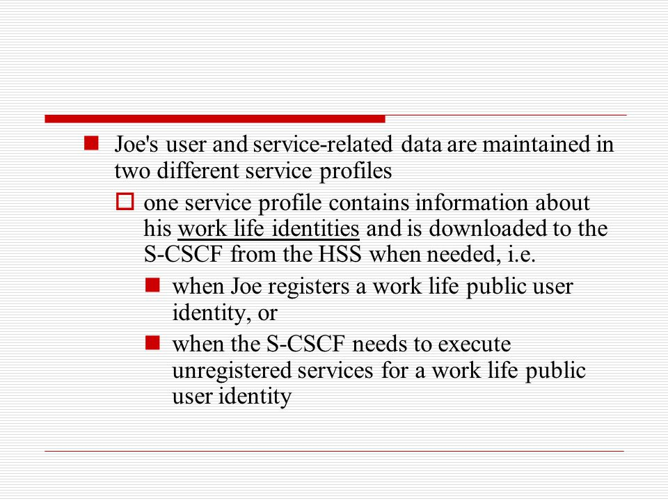 Joe s user and service-related data are maintained in two different service profiles