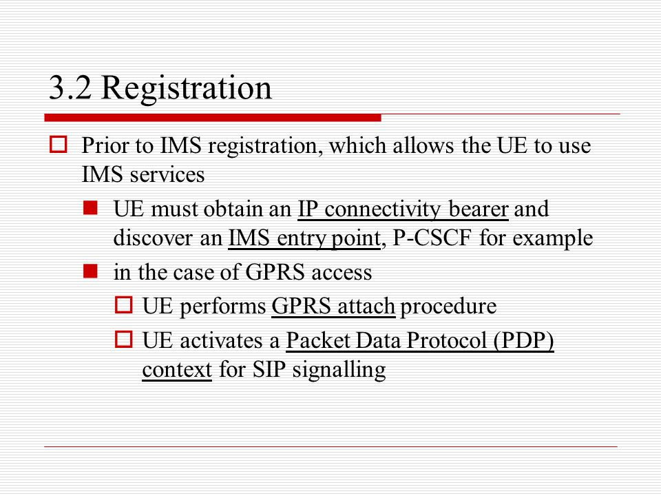 3.2 Registration Prior to IMS registration, which allows the UE to use IMS services.