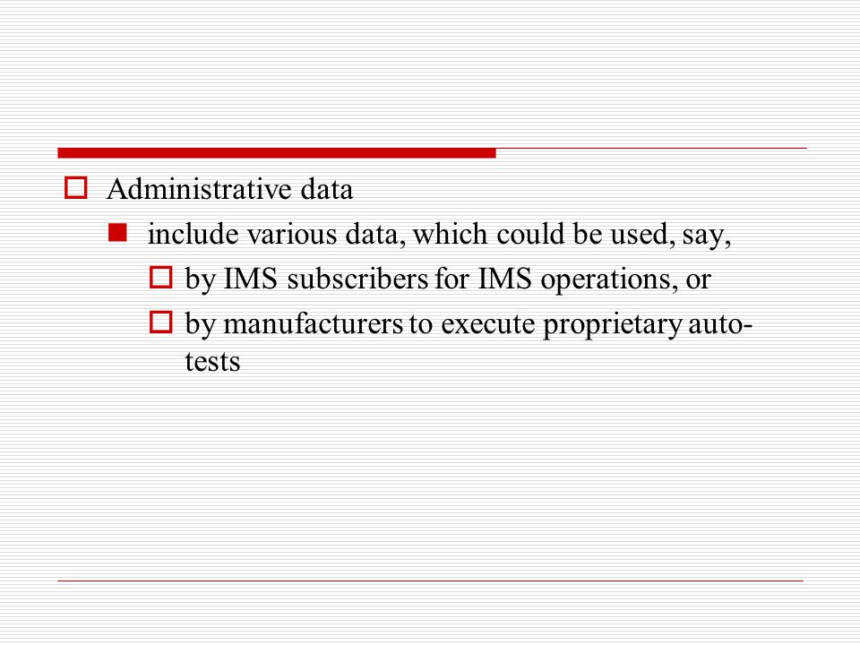 Administrative data include various data, which could be used, say, by IMS subscribers for IMS operations, or.