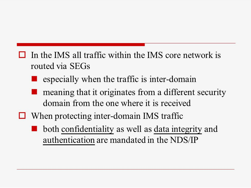 In the IMS all traffic within the IMS core network is routed via SEGs