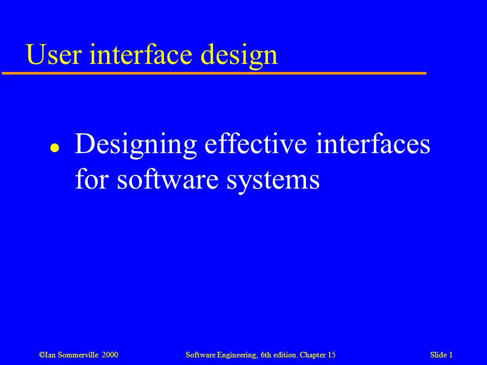 User interface design Designing effective interfaces for software systems