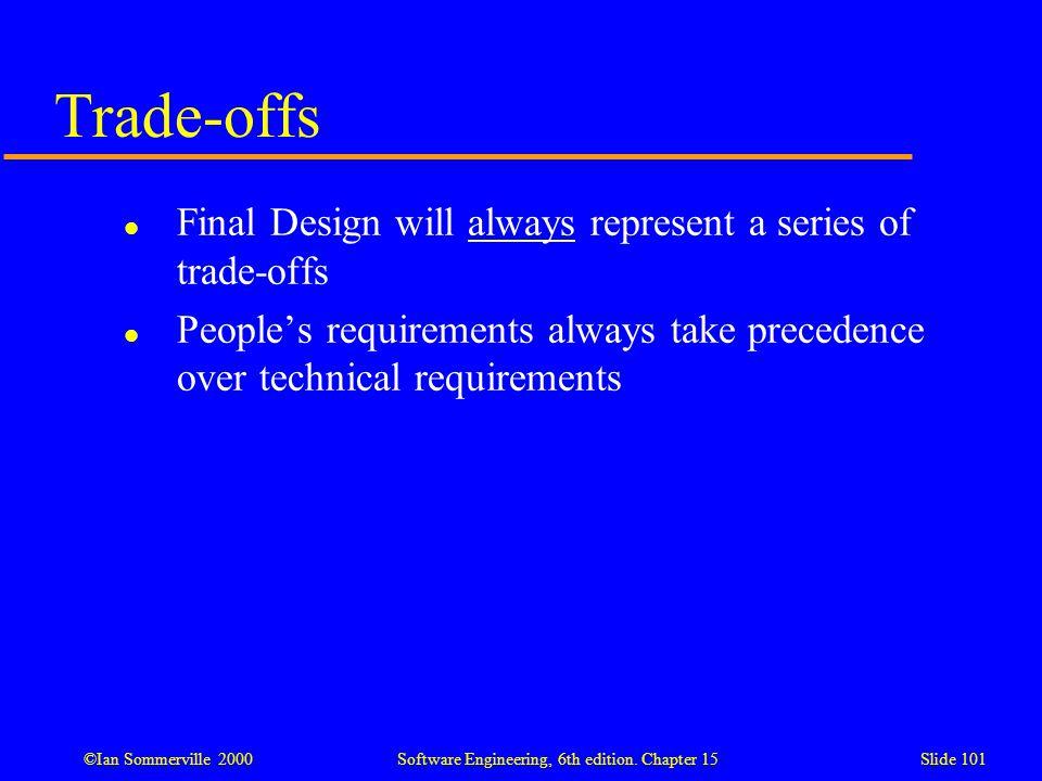 Trade-offs Final Design will always represent a series of trade-offs