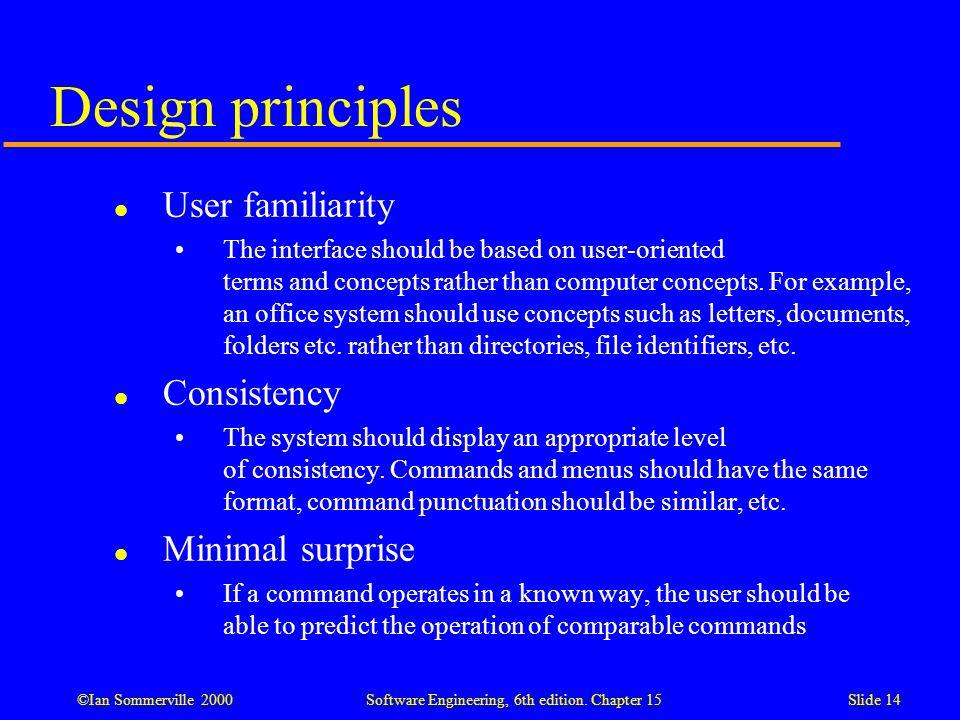 Design principles User familiarity Consistency Minimal surprise