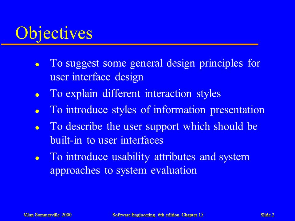 Objectives To suggest some general design principles for user interface design. To explain different interaction styles.