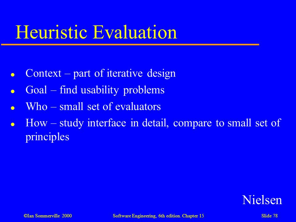 Heuristic Evaluation Nielsen Context – part of iterative design