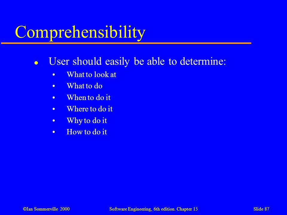 Comprehensibility User should easily be able to determine: