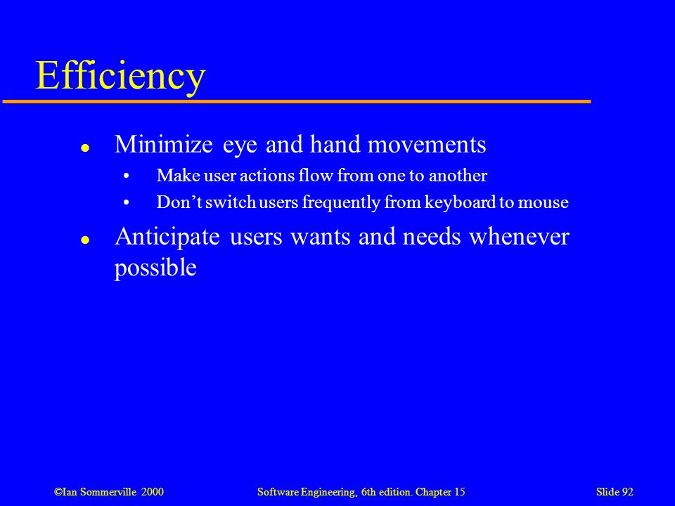 Efficiency Minimize eye and hand movements