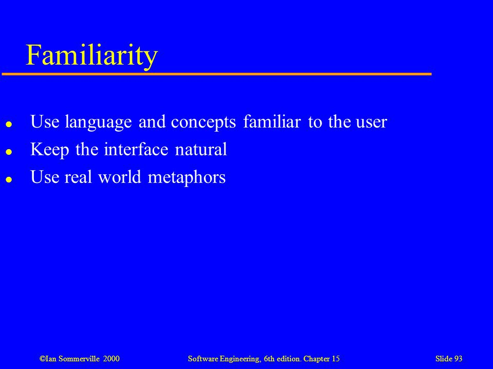 Familiarity Use language and concepts familiar to the user
