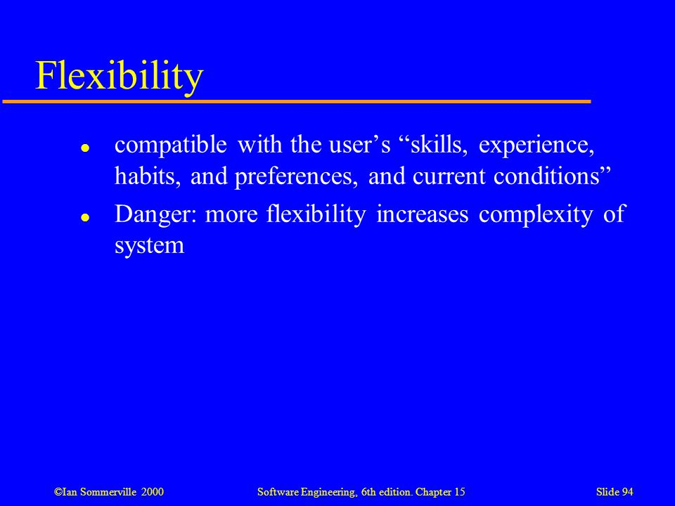 Flexibility compatible with the user's skills, experience, habits, and preferences, and current conditions