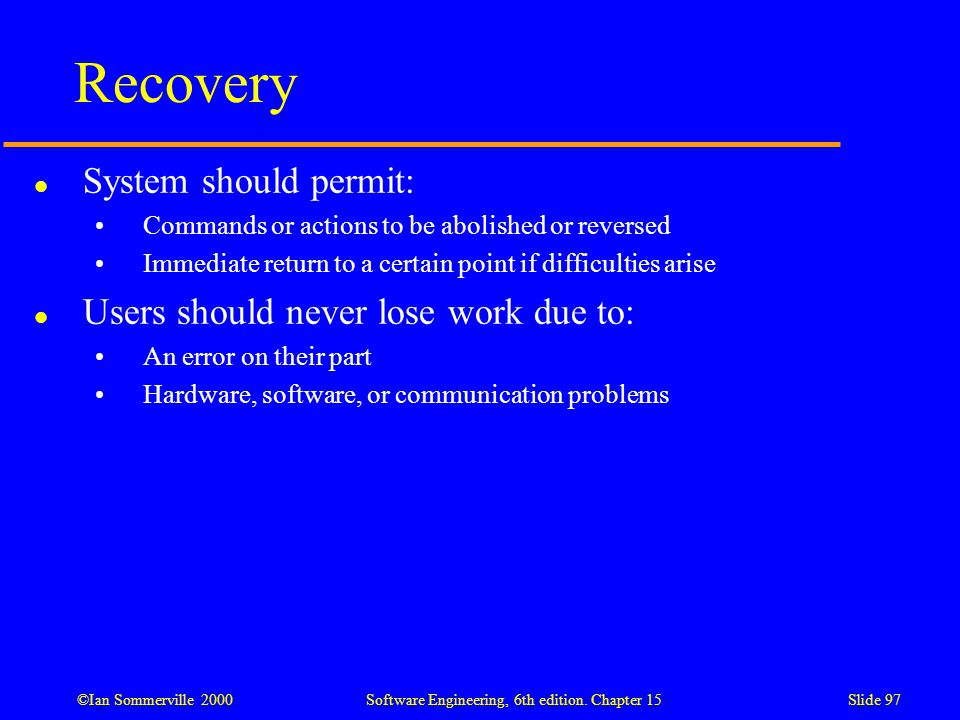 Recovery System should permit: Users should never lose work due to: