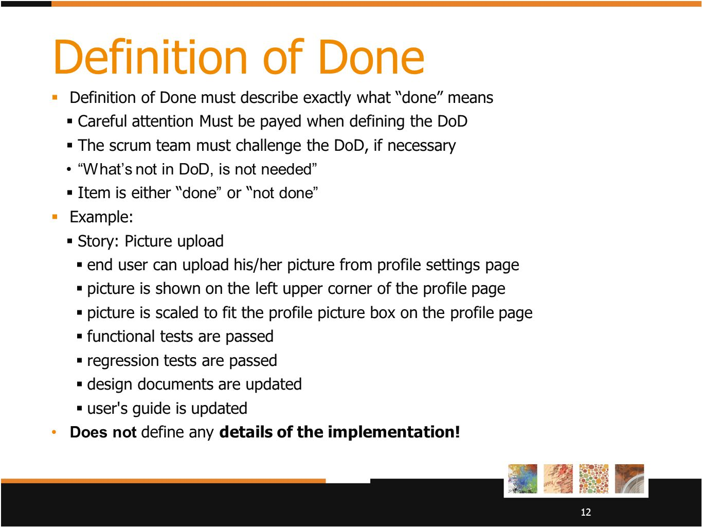 Definition of Done Definition of Done must describe exactly what done means. Careful attention Must be payed when defining the DoD.