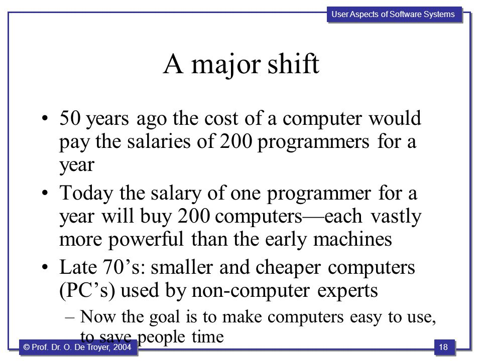 A major shift 50 years ago the cost of a computer would pay the salaries of 200 programmers for a year.