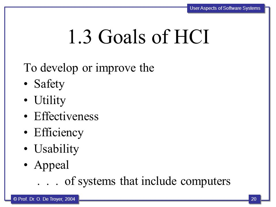 1.3 Goals of HCI To develop or improve the Safety Utility