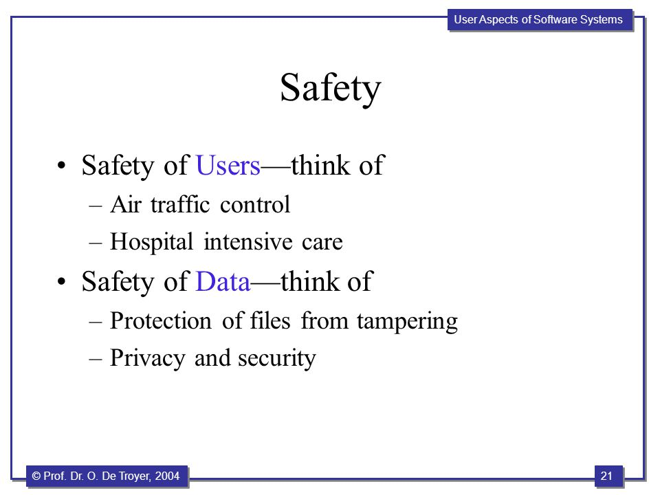 Safety Safety of Users—think of Safety of Data—think of