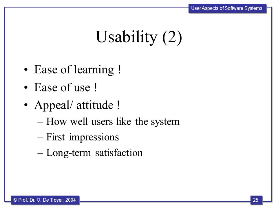 Usability (2) Ease of learning ! Ease of use ! Appeal/ attitude !