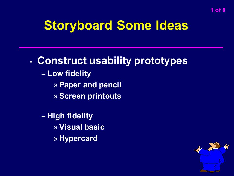Storyboard Some Ideas Construct usability prototypes Low fidelity