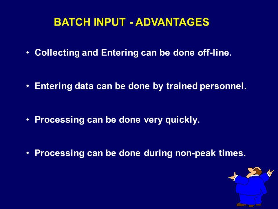 BATCH INPUT - ADVANTAGES