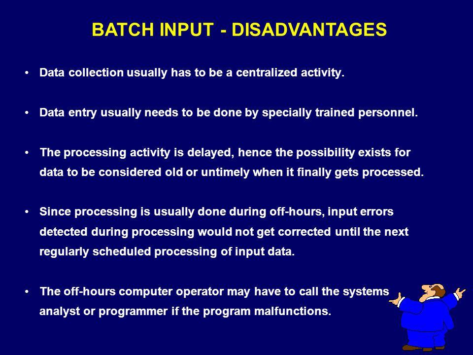 BATCH INPUT - DISADVANTAGES