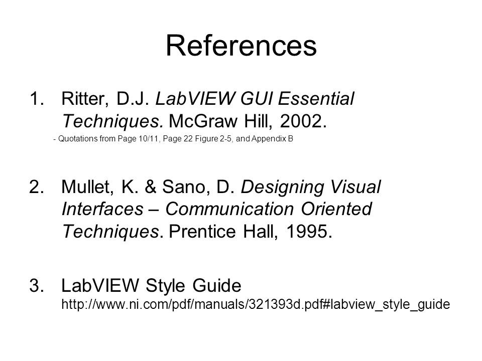 References Ritter, D.J. LabVIEW GUI Essential Techniques. McGraw Hill, Quotations from Page 10/11, Page 22 Figure 2-5, and Appendix B.