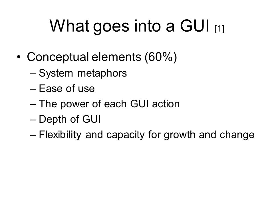 What goes into a GUI [1] Conceptual elements (60%) System metaphors