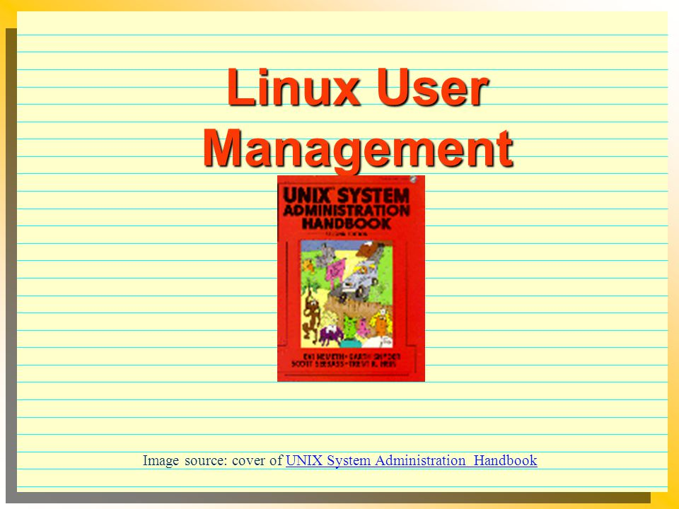 Linux User Management Image source: cover of UNIX System Administration Handbook